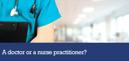 A doctor or a nurse practitioner?