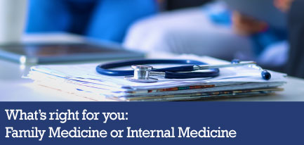 What's right for you: Family Medicine or Internal Medicine?